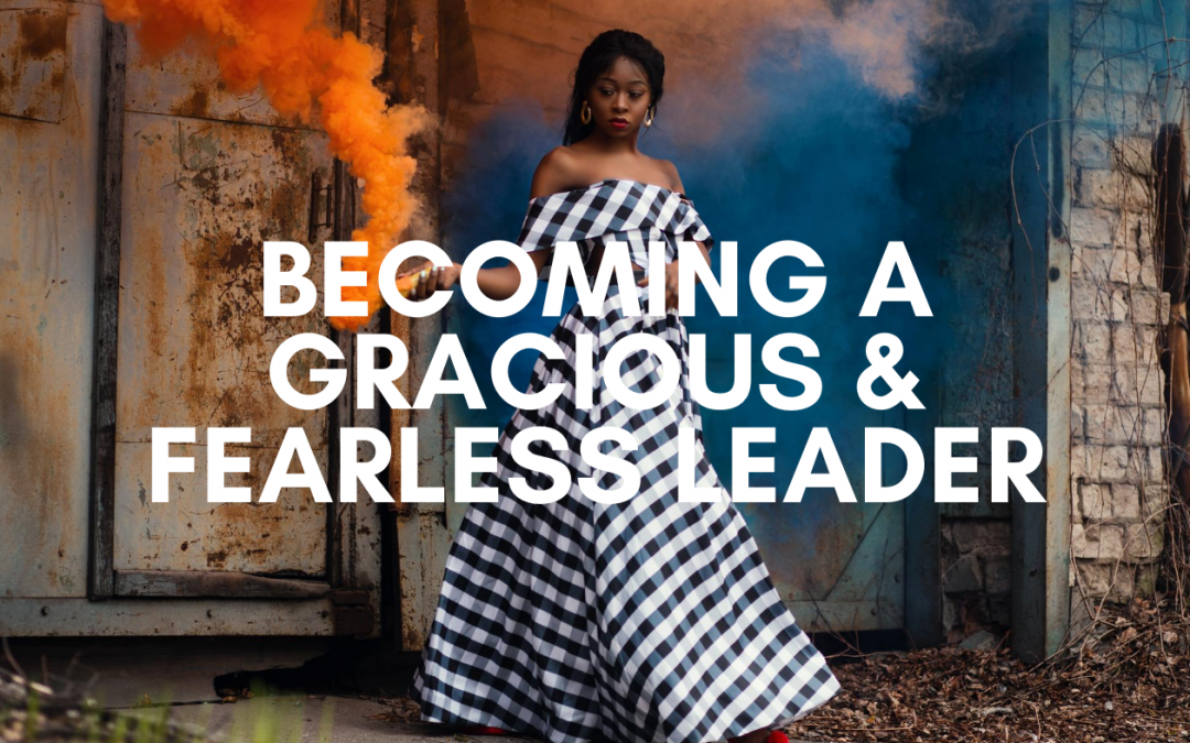 Woman Leader – Becoming a Gracious & Fearless Leader