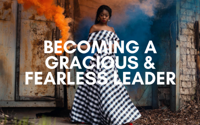 Becoming a Gracious & Fearless Leader