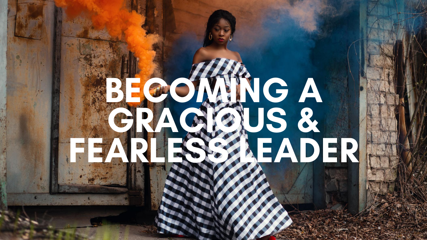 Woman Leader - Becoming a Gracious & Fearless Leader