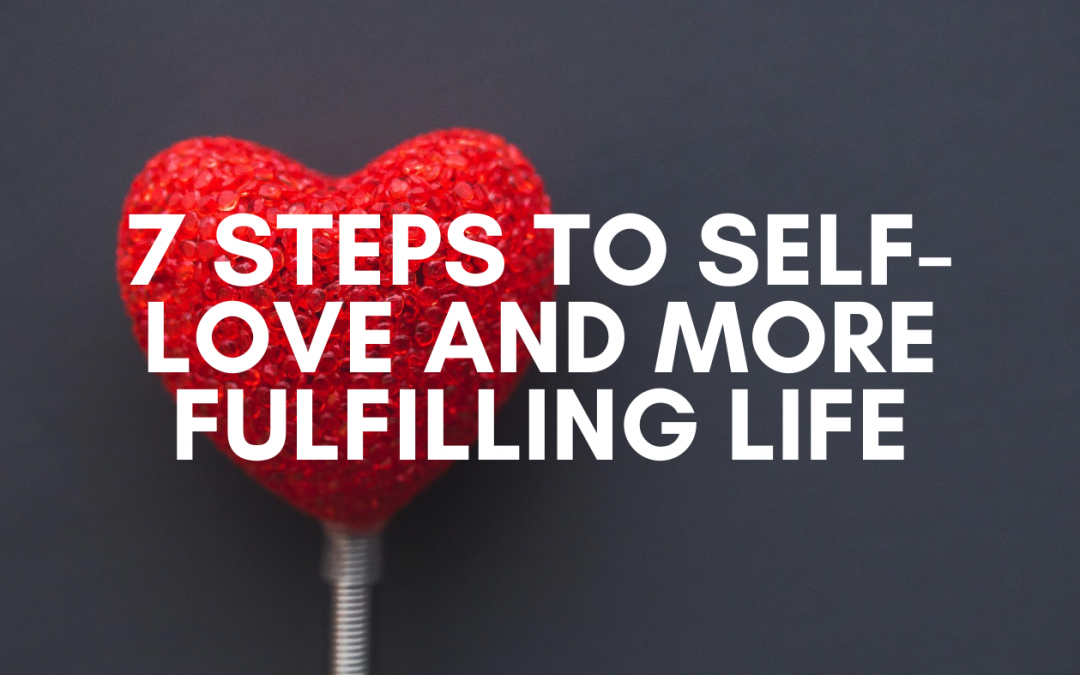 Self Love Tips: 7 Steps to Self-Love and More Fulfilling Life