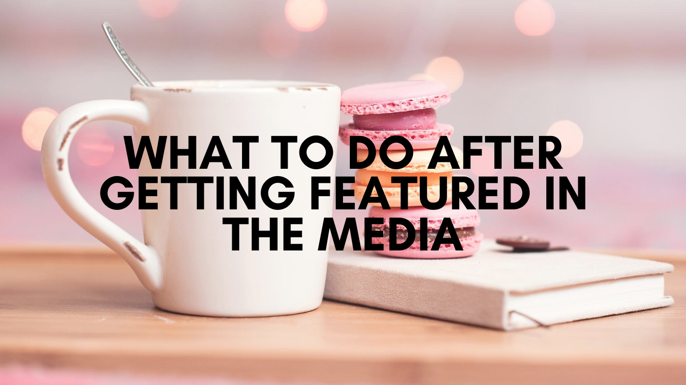 self promotion WHAT TO DO After Getting Featured In The Media