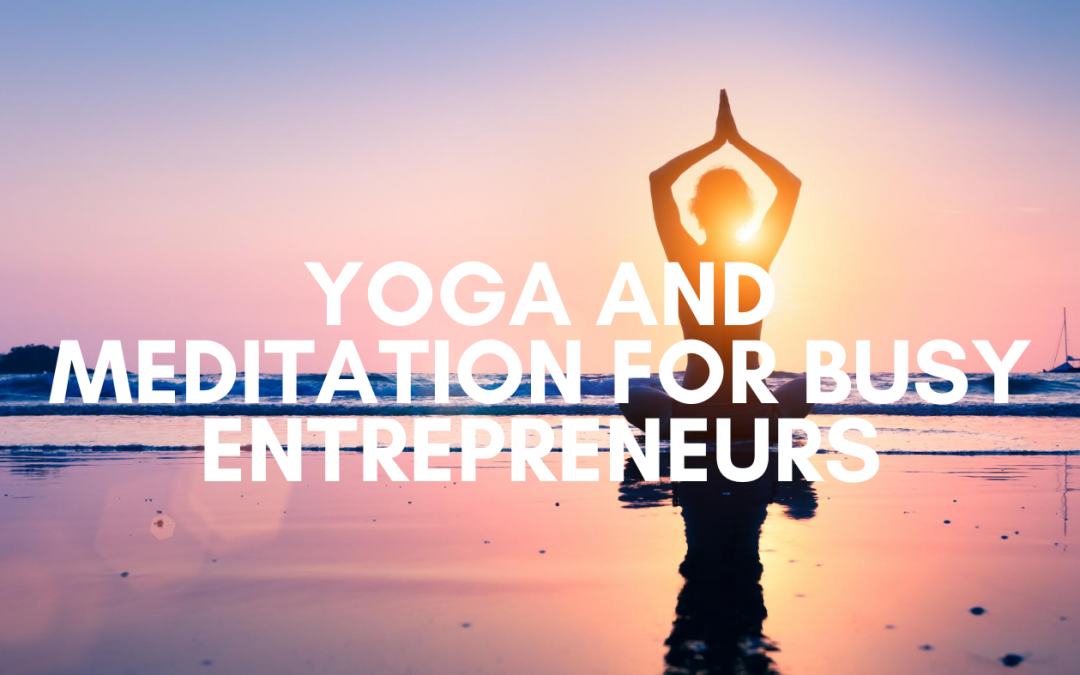 Yoga and Meditation for Busy Entrepreneurial Women