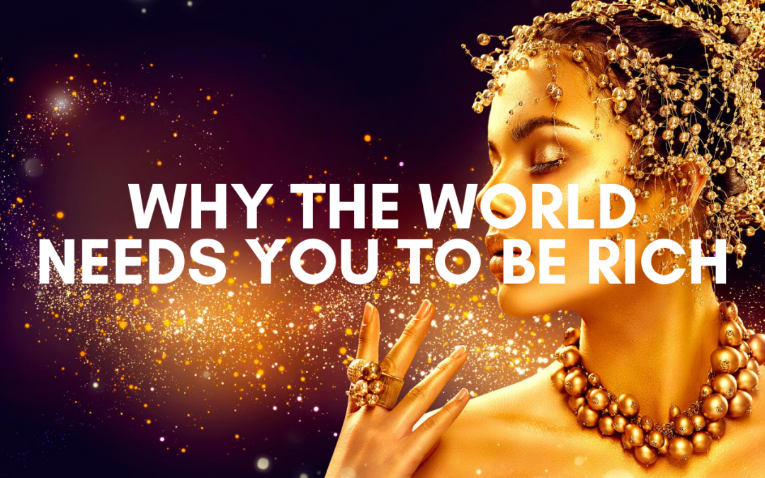 Business Success: Why The World Needs You To Be Rich