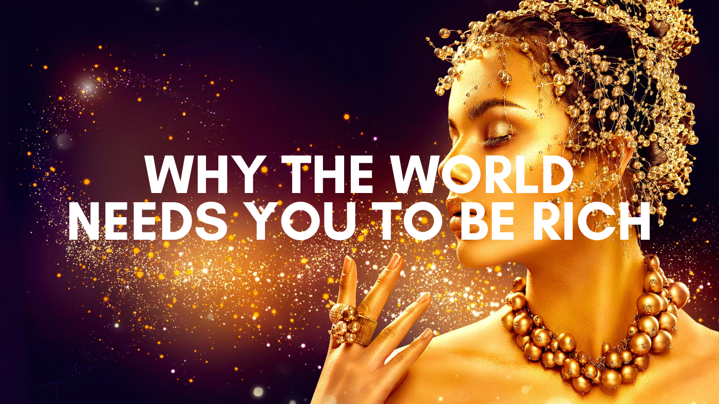 business success why the world needs you to be rich