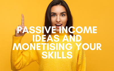 Passive Income Ideas and Monetising Your Skills