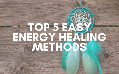 Top 5 Easy Energy Healing Methods