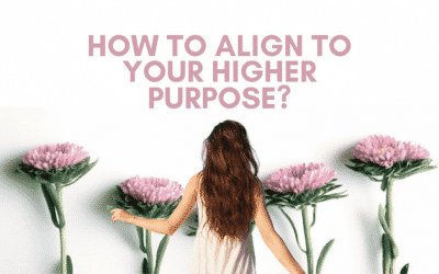 Create Your Dream Life – How to Align to Your Higher Purpose?