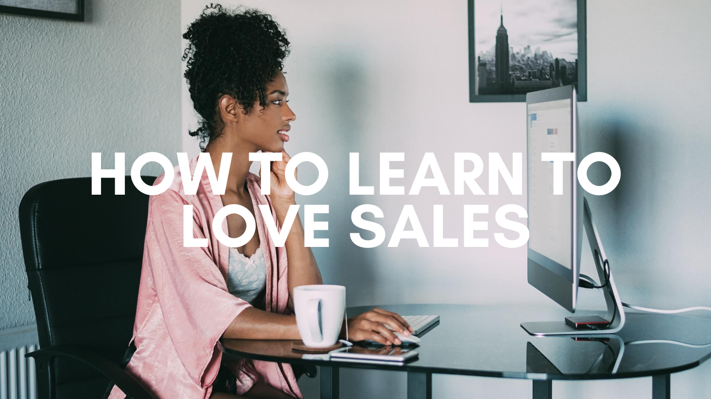 how to learn to love sales