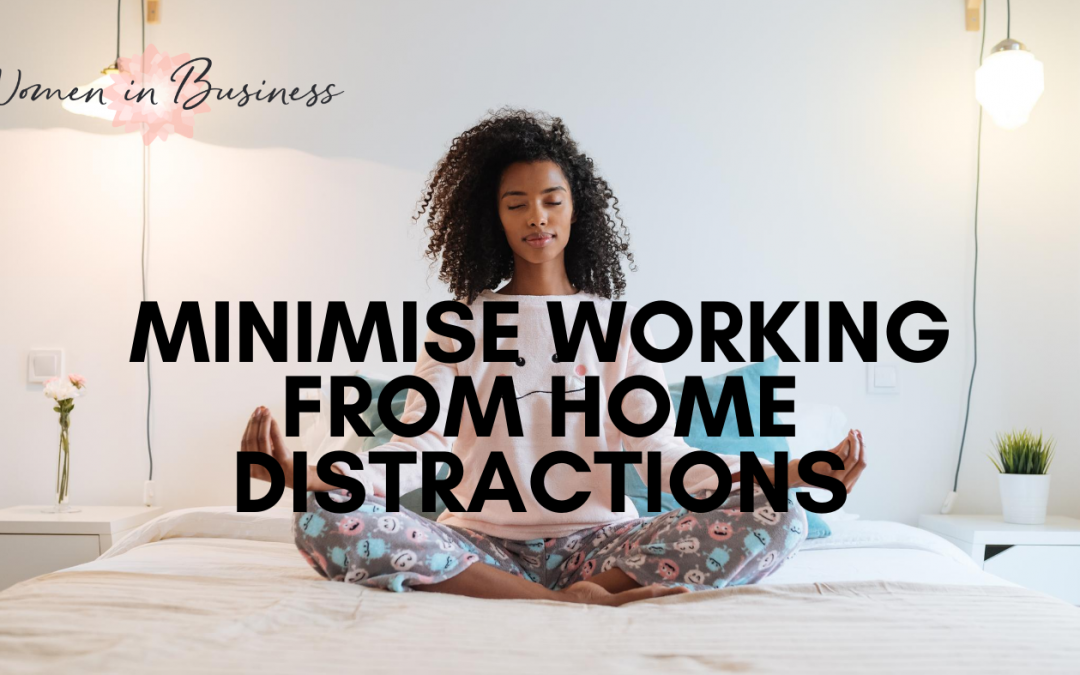 7 Simple Ways to Minimise Working From Home Distractions