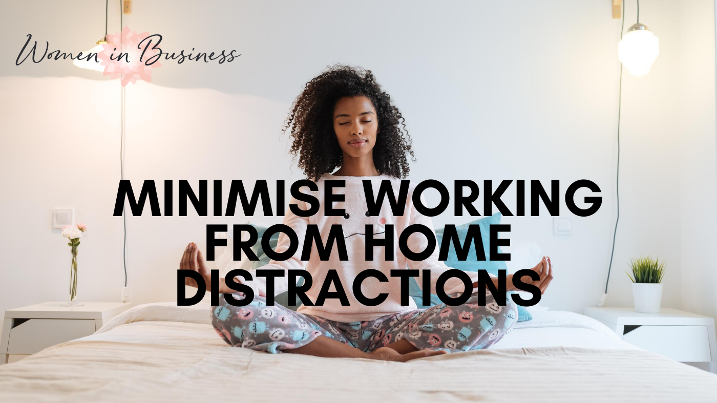 how to Minimise Working From Home Distractions
