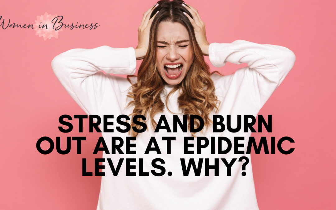 Overcome Stress – Stress and Burn Out are at Epidemic Levels. Why?