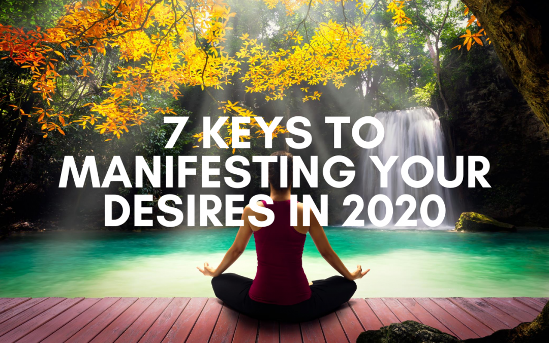 7 Keys To Manifesting Your Desires