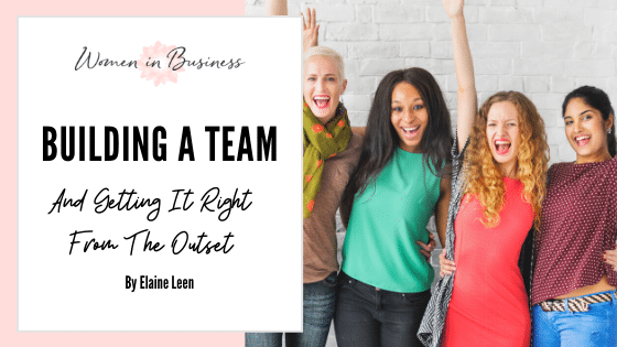 Building A Team – Getting It Right From The Outset