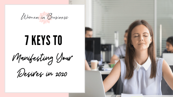 7 Keys To Manifesting Your Desires In 2020 1