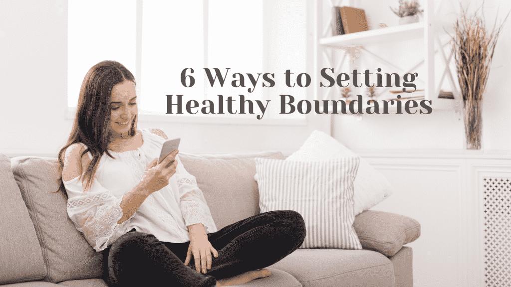 6 Ways to Setting Healthier Boundaries 1