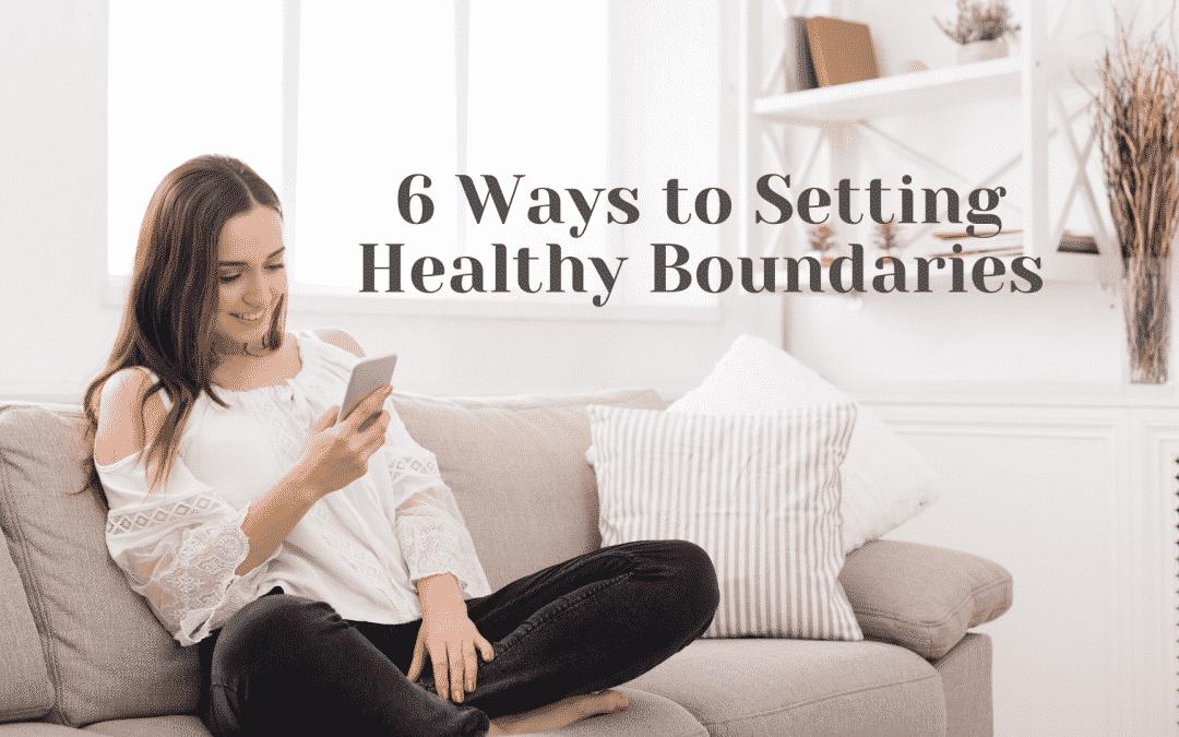 6 Ways to Setting Healthier Boundaries