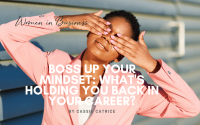 Successful Business Mindset: What's Holding You Back In Your Career?