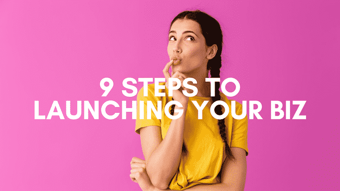 9 Steps to Launching Your Business