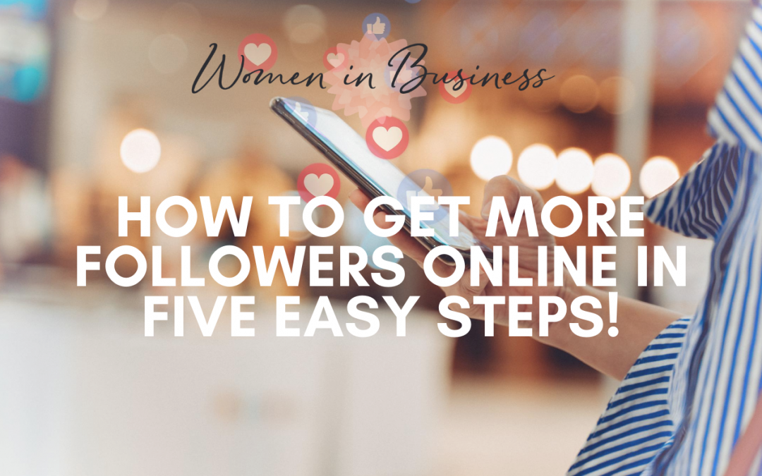 How to get more followers online in 5 easy steps!