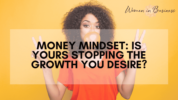 Money Mindset: Is Yours Stopping The Growth You Desire?