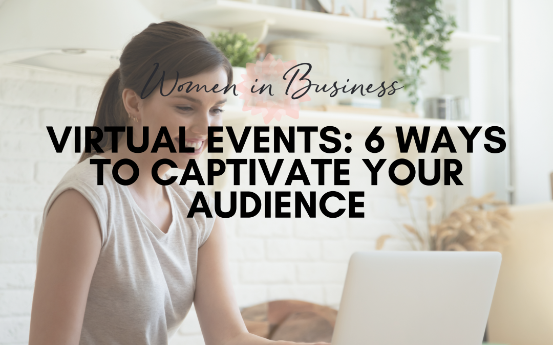 Virtual Events: 6 Ways to Captivate Your Audience
