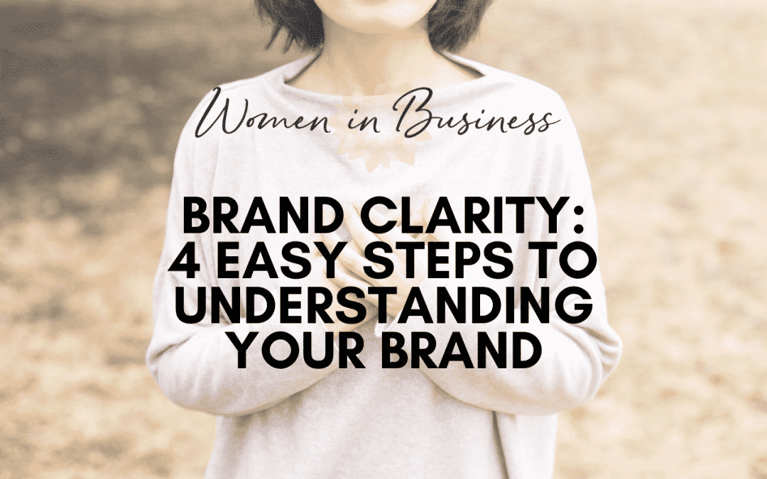 Brand Clarity: 4 Easy Steps To Understanding Your Brand