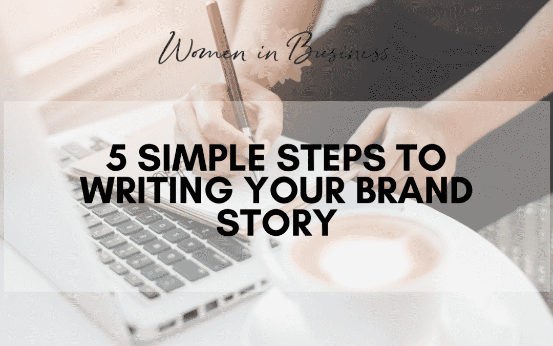 5 Simple Steps to Writing Your Brand Story