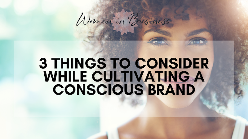 The Top 3 Things to consider while Cultivating a Conscious Brand
