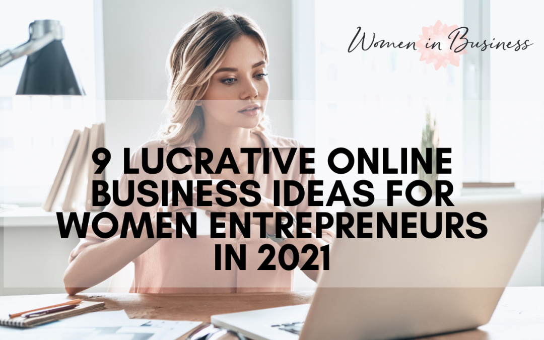 9 Online Business Lucrative Ideas for Women Entrepreneurs in 2021