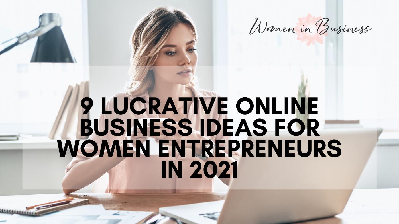 9 Lucrative Online Business Ideas for Women Entrepreneurs in 2021