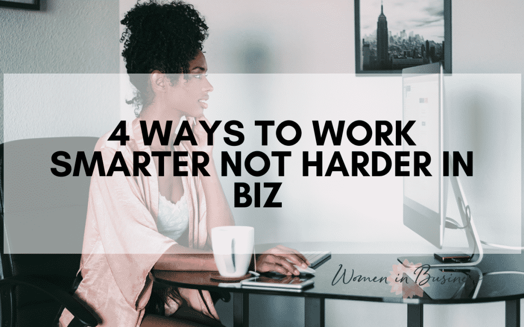 4 Ways to Work Smarter Not Harder in Biz