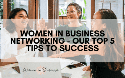 Women in Business Networking – Our top 5 Tips to Success