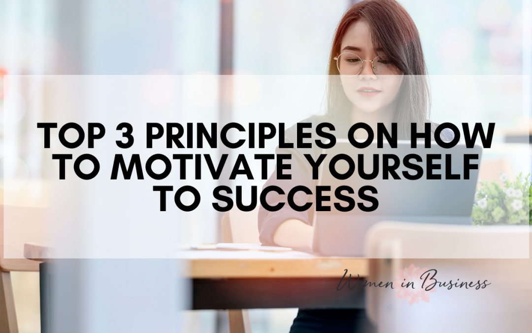 Top 3 Principles on How to Motivate Yourself to Success
